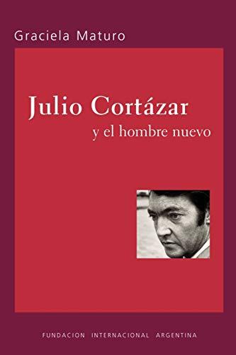 Julio Cortazar y el hombre nuevo: Graciela Maturo