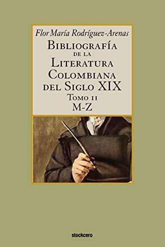 9789871136476: 2: Bibliografia de La Literatura Colombiana del Siglo XIX - Tomo II (M-Z) (Spanish Edition)