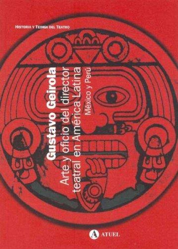 9789871155064: Arte y Oficio del Director Teatral En America Latina: Mexico y Peru: Entrevistas (Coleccion Historia y Teoria del Teatro) (Spanish Edition)