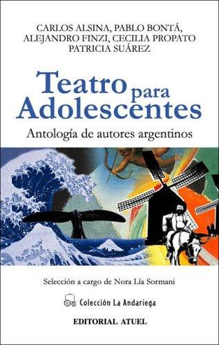 Teatro Para Adolescentes: Antologia de Autores Argentinos: Alsina, Carlos; Bonta,