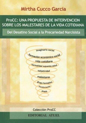 9789871155309: ProCC: Una Propuesta de Intervencion Sobre los Malestares de la Vida Cotidiana: del Desatino Social a la Precariedad Narcisista (Coleccion ProCC) (Spanish Edition)