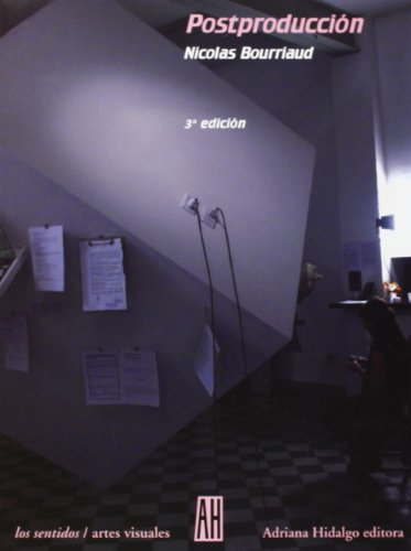 Postproduccion/ Postproduction (Los Sentidos / The Senses) (Spanish Edition) (9789871156054) by Nicolas Bourriaud