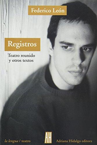 REGISTROS: TEATRO REUNIDO Y OTROS TEXTOS: FEDERICO LEON
