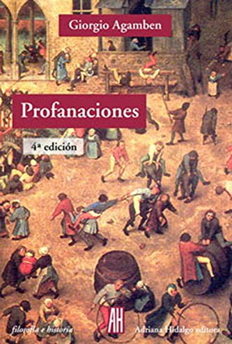 Profanaciones / Desecrations (Filosofia E Historia / Philosophy & History) (Spanish Edition) (9871156340) by Agamben, Giorgio