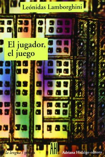 9789871156610: El jugador, el juego/ The play and the player (La Lengua, Poesia) (Spanish Edition)