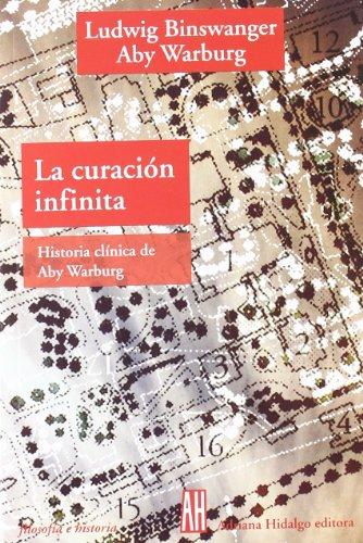 La Curacion Infinita/ the Infinite Recovery: Historia Clinica De Aby Warburg (Filosofia E ...