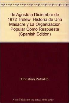 de Agosto a Diciembre de 1972 Trelew: Christian - Alderete