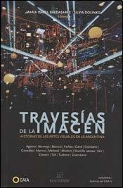 9789871172870: Travesías de la imagen (volumen 1). Historias de las artes visuales en Argentina.