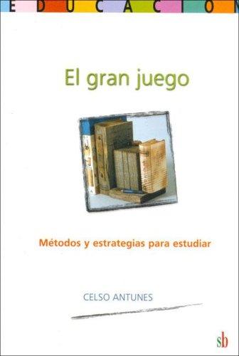 EL GRAN JUEGO. METODOS Y ESTRATEGIAS PARA ESTUDIAR: ANTUNES, CELSO