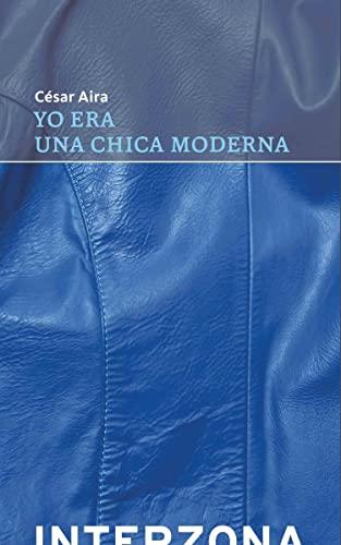 Yo era una chica moderna (Paperback): Cesar Aira