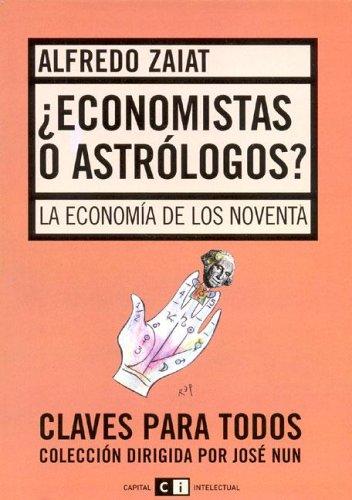 9789871181018: Economistas o astrologos?/ Economist and Astrologers: La Economia De Los Noventa/ the Economy of the Nineties (Claves Para Todos) (Spanish Edition)