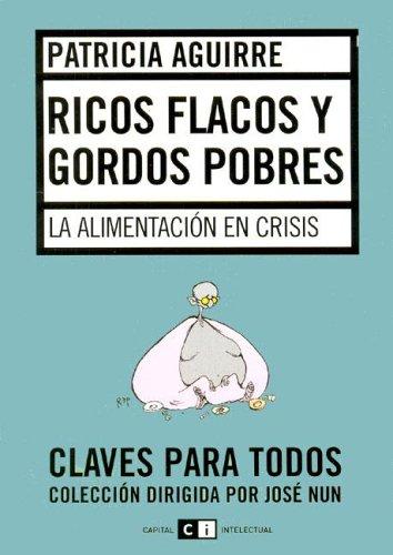 9789871181070: Ricos flacos y gordos pobres/ Skinny Rich and Fat Poor: La Alimentacion En Crisis/ Nutrition in Crisis (Spanish Edition)