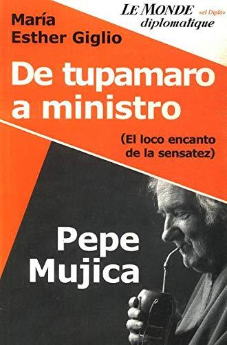 9789871181285: Pepe Mujica, de tupamaro a ministro/ Pepe Mujica, from minister toTupamaro: El Loco Encanto De La Sensatez