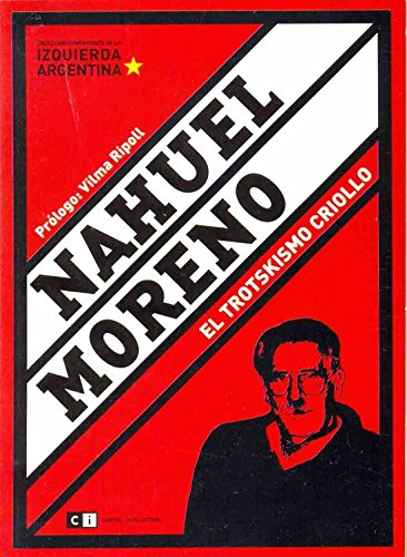 9789871181940: Nahuel Moreno: El Trotskismo Criollo (Spanish Edition)