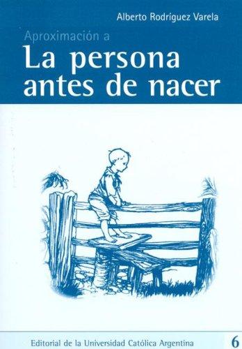 Aproximacion a la Persona Antes de Nacer: Alberto Rodriguez Varela