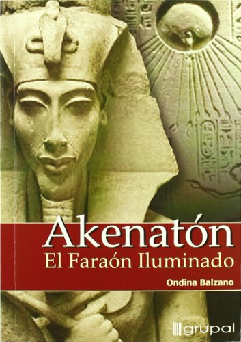 9789871201020: Akenaton/ Akenaton: El Faraon Iluminado/ the Illuminated Pharaoh (Spanish Edition)
