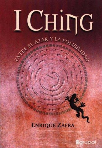 I Ching: Entre El Azar Y La Posibilidad/ Between Chance and Possibility (Spanish Edition): Enrique ...