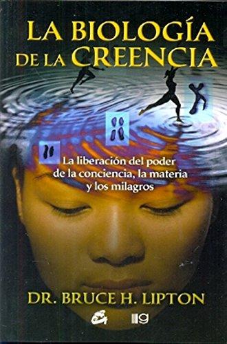 9789871201396: La biologia De La Creencia/The Biology Of Belief: La Liberación Del Poder De La Conciencia, La Materia Y Los Milagros
