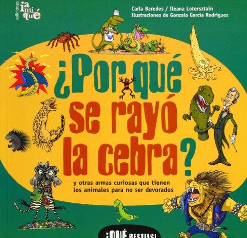 9789871217007: Por Que Se Rayo La Cebra?/ Why Do Zebras Wear a Prison Uniform?: y otras armas curiosas que tienen los animales para no ser devorados / and other ... Bestias! / What Beasts!) (Spanish Edition)