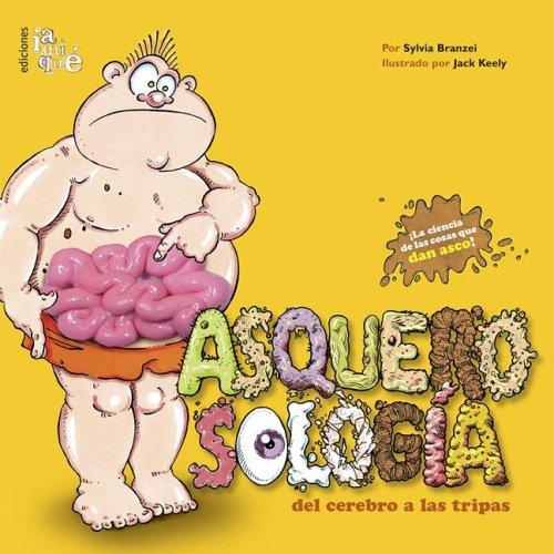 9789871217069: Asquerosologia del Cerebro a Las Tripas (Asquerosologia / Grossology) (Spanish Edition)