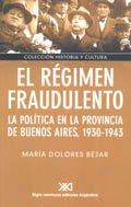 9789871220151: El regimen fraudulento. La politica en la provincia de Buenos Aires, 1930-1943 (Spanish Edition)