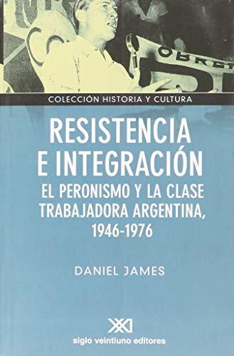 9789871220373: Resistencia e Integracion: El Peronismo y La Clase Trabajadora Argentina, 1946-1976 (Spanish Edition)