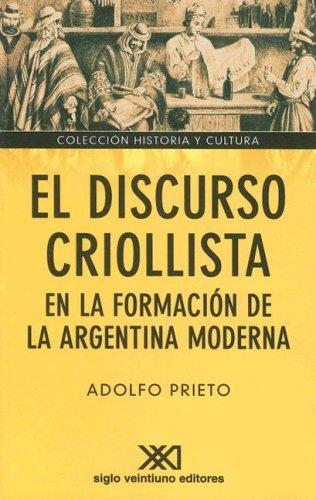 Discurso criollista en la formacion de la Argentina (Coleccion Historia y Cultura) (Spanish Edition...