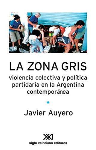 9789871220946: Zona gris. Violencia colectiva y politica partidaria en la Argentina contemporanea (Spanish Edition)