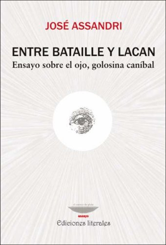 9789871228362: ENTRE BATAILLE Y LACAN.ENSAYO SOBRE EL OJO,GOLOSINA CANIBAL