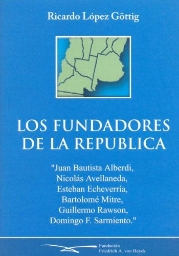 Los Fundadores de La Republica (Spanish Edition): Ricardo Lopez Gottig
