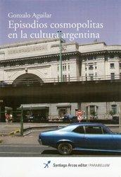 9789871240401: Episodios cosmopolitas en la cultura argentina.