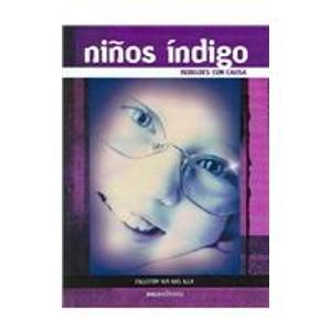 Ninos Indigo/ Indigo Kids: Rebeldes con causa/ Rebels With a Cause (Ver Mas Alla/ ...