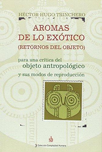 9789871256075: Aromas de Lo Exotico: Retornos del Objeto: Para Una Critica del Objeto Antropologico y Sus Modos de Reproduccion (Spanish Edition)
