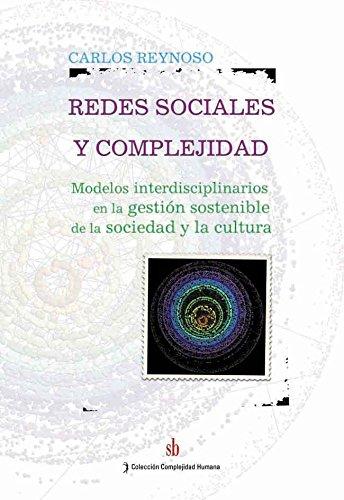 9789871256877: Redes sociales y complejidad. Modelos interdisciplinarios en la gestión sostenible de la sociedad y la cultura