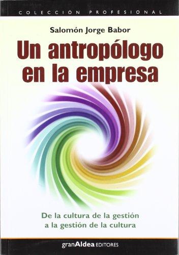 UN ANTROPOLOGO EN LA EMPRESA (Spanish Edition): BABOR SALOMON JORGE