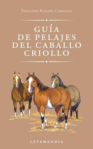 Guia de Pelajes del Caballo Criollo (Spanish Edition): Fernando Romero Carranza