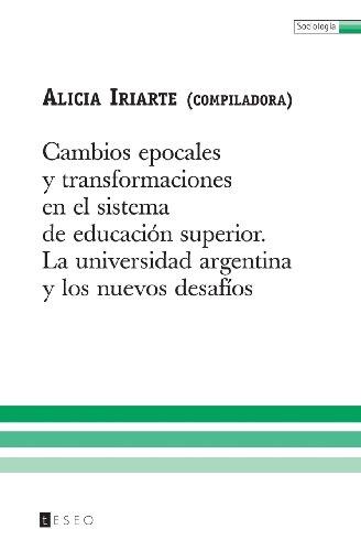 9789871354207: Cambios Epocales Y Transformaciones En El Sistema De Educación Superior: La Universidad Argentina Y Los Nuevos Desafíos (Spanish Edition)