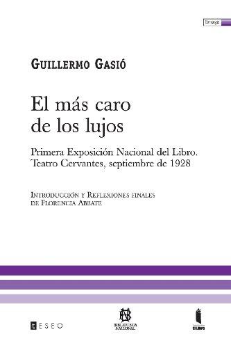 9789871354221: El Más Caro De Los Lujos: Primera Exposición Nacional Del Libro. Teatro Cervantes, Septiembre De 1928