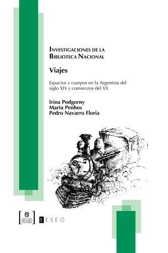 9789871354344: Viajes: Espacios y cuerpos en la Argentina del siglo XIX y comienzos del XX (Spanish Edition)
