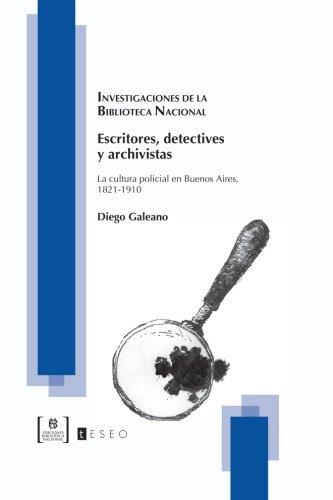 9789871354351: Escritores, detectives y archivistas: La cultura policial en Buenos Aires, 1821-1910 (Spanish Edition)
