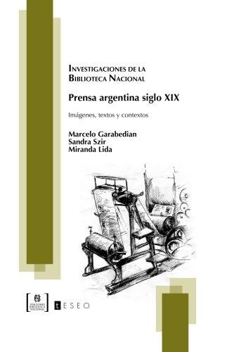 Prensa argentina siglo XIX: Imágenes, textos y contextos (Spanish Edition): Marcelo Garabedian