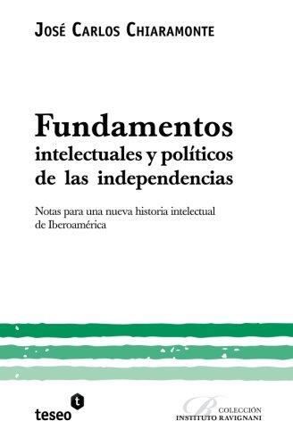 9789871354566: Fundamentos intelectuales y políticos de las independencias: Notas para una nueva historia intelectual de Iberoamérica (Spanish Edition)