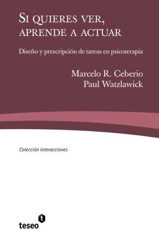 9789871354610: Si quieres ver, aprende a actuar: Diseño y prescripción de tareas en psicoterapia (Spanish Edition)