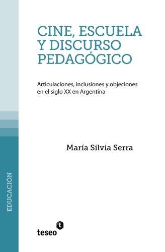 9789871354856: Cine, escuela y discurso pedagógico: Articulaciones, inclusiones y objeciones en el siglo XX en Argentina (Spanish Edition)