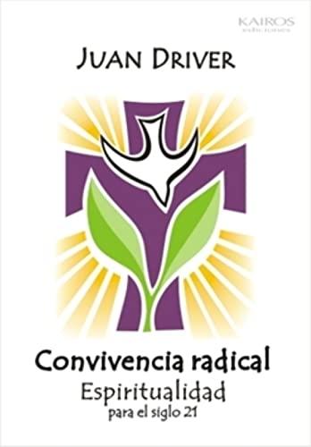Convivencia Radical , Espiritualidad Para El Siglo: Driver, Juan