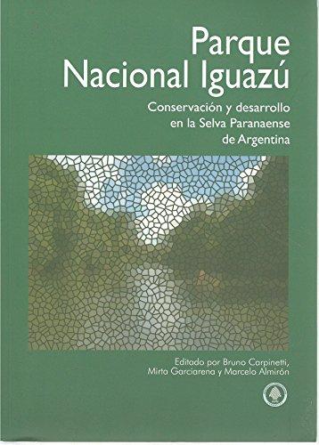 Parque Nacional Iguazu: Conservacion y desarrollo en la Selva Paranaense de Argentina: Bruno ...