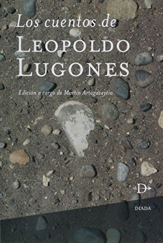 Los Cuentos de Leopoldo Lugones (Spanish Edition): Edicion a cargo