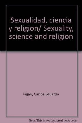 Sexualidad, ciencia y religion/ Sexuality, science and: Figari, Carlos Eduardo