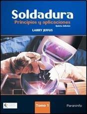 Soldadura / Welding: Principios y aplicaciones /: Larry Jeffus