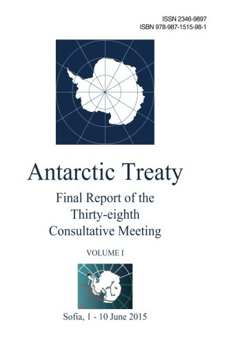 Final Report of the Thirty-eighth Antarctic Treaty Consultative Meeting - Volume I: Antarctic ...